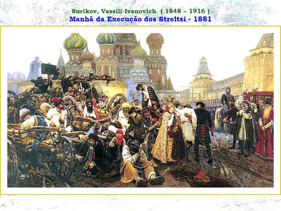Surikov, Vassili Ivanovich ( 1848 – 1916 ) Manhã da Execução dos Streltsi - 1881