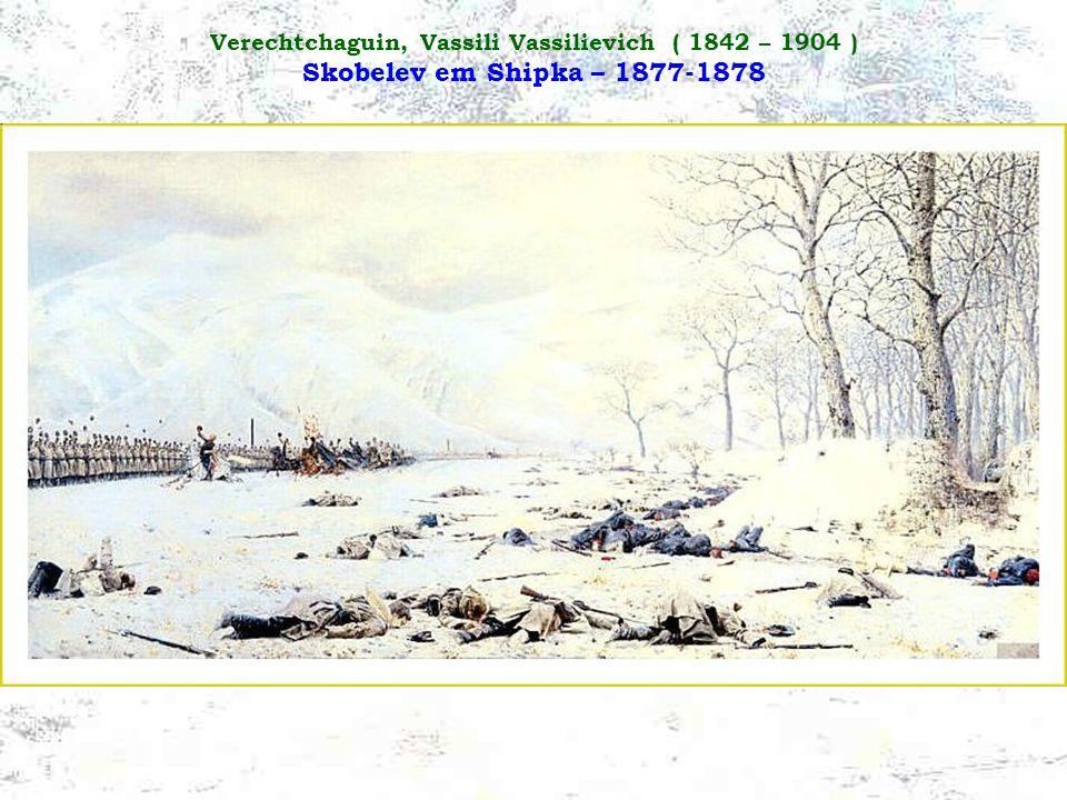 Verechtchaguin, Vassili Vassilievich ( 1842 – 1904 ) Skobelev em Shipka – 1877-1878