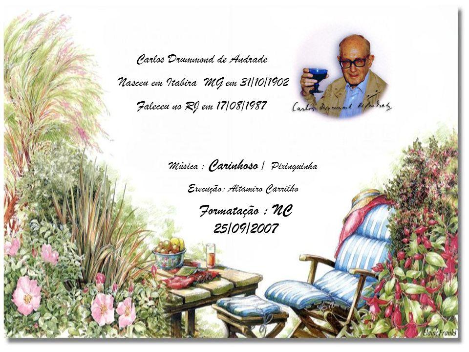Formatação : NC 25/09/2007 Carlos Drummond de Andrade