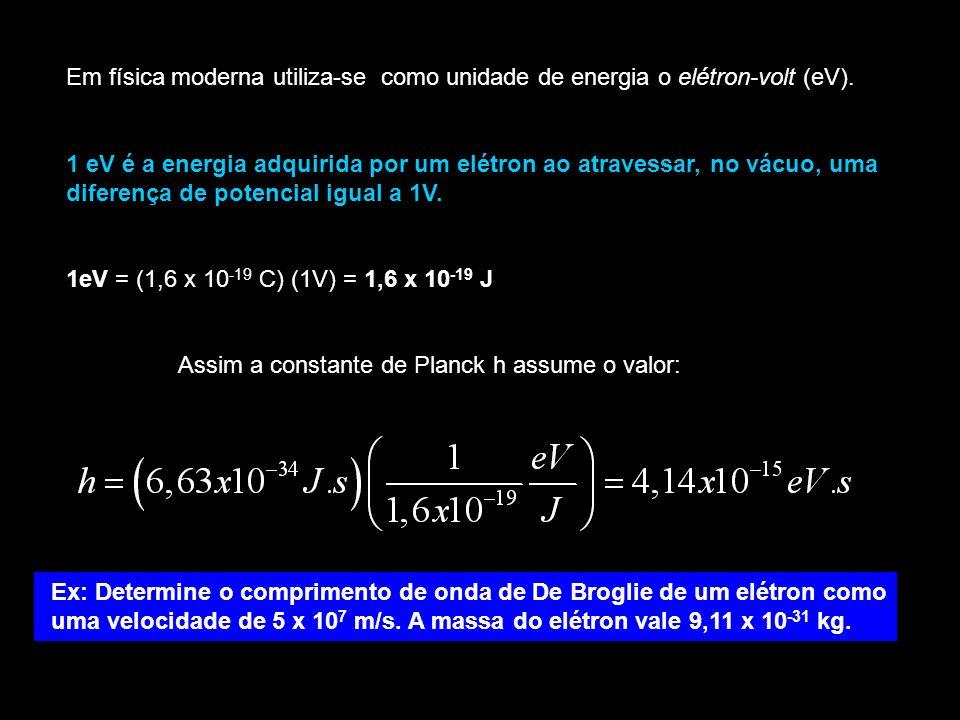 Em física moderna utiliza-se como unidade de energia o elétron-volt (eV).
