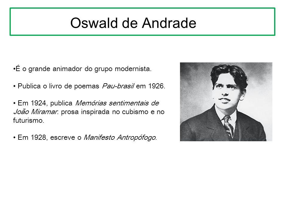Oswald de Andrade •É o grande animador do grupo modernista.