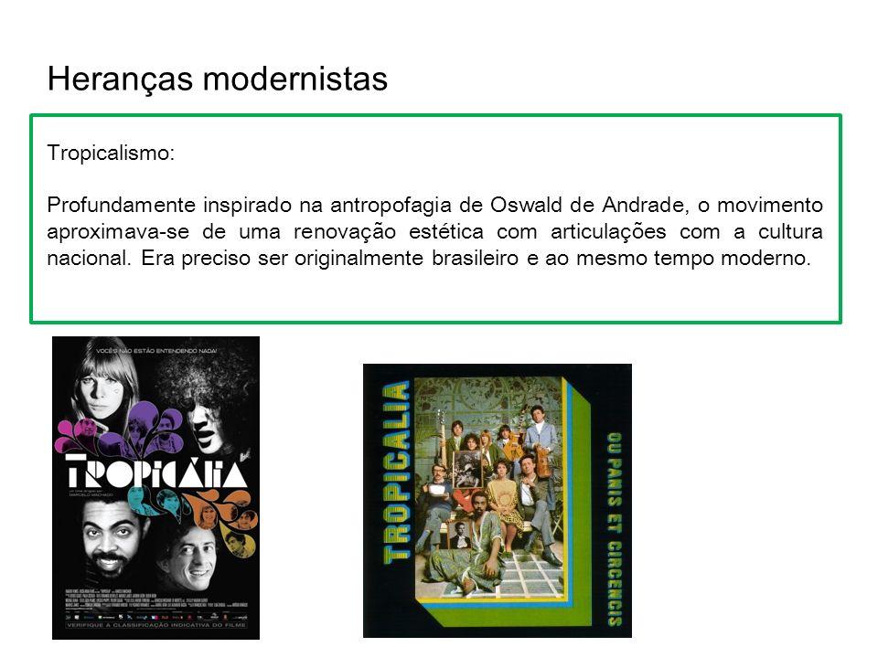 Heranças modernistas Tropicalismo: