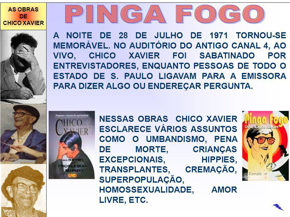 AS OBRAS DE. CHICO XAVIER. PINGA FOGO.