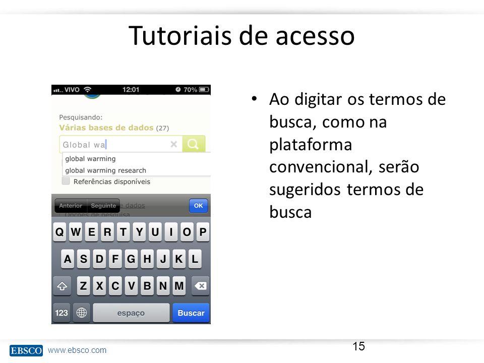 Tutoriais de acesso Ao digitar os termos de busca, como na plataforma convencional, serão sugeridos termos de busca.