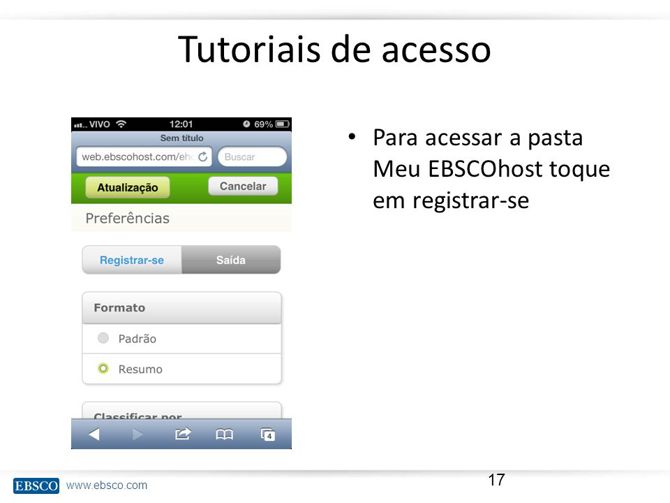 Tutoriais de acesso Para acessar a pasta Meu EBSCOhost toque em registrar-se
