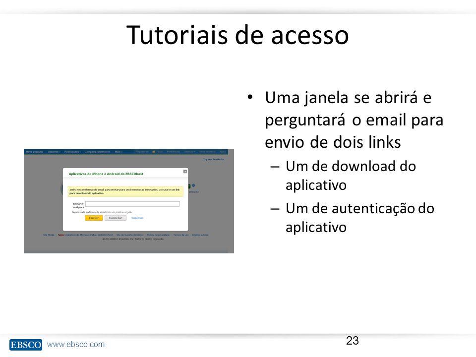 Tutoriais de acesso Uma janela se abrirá e perguntará o email para envio de dois links. Um de download do aplicativo.