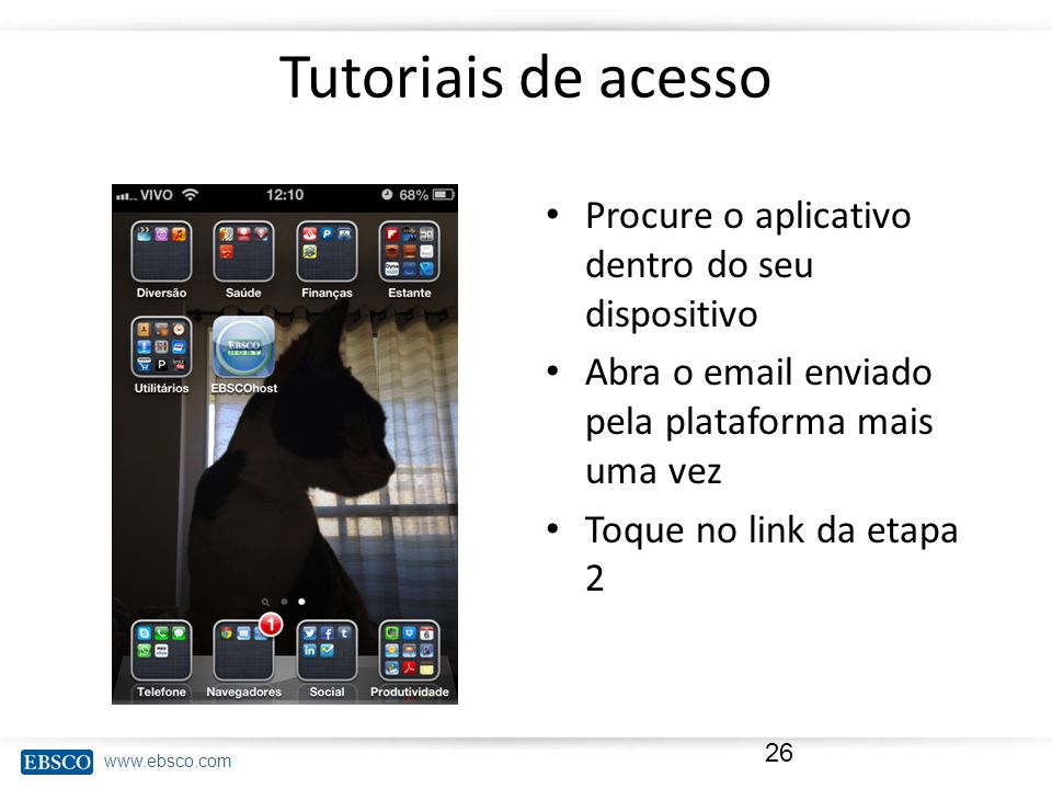Tutoriais de acesso Procure o aplicativo dentro do seu dispositivo