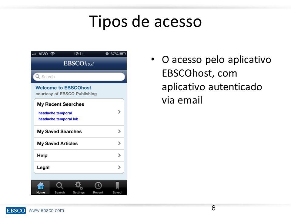 Tipos de acesso O acesso pelo aplicativo EBSCOhost, com aplicativo autenticado via email