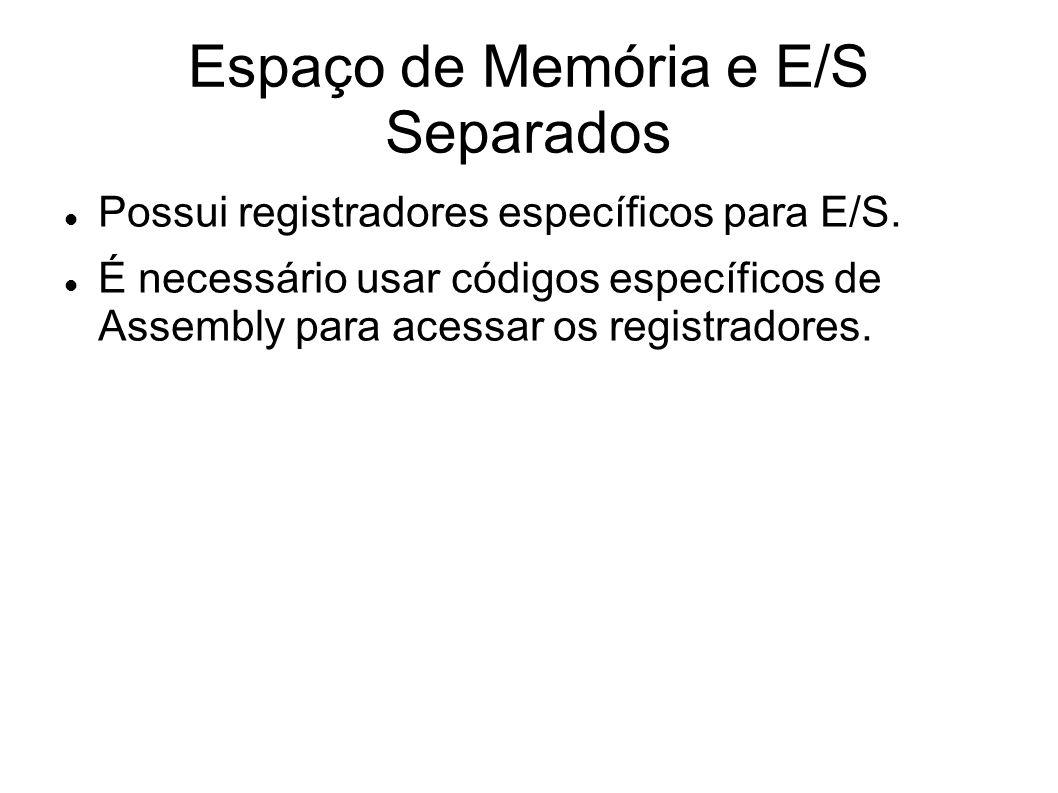 Espaço de Memória e E/S Separados