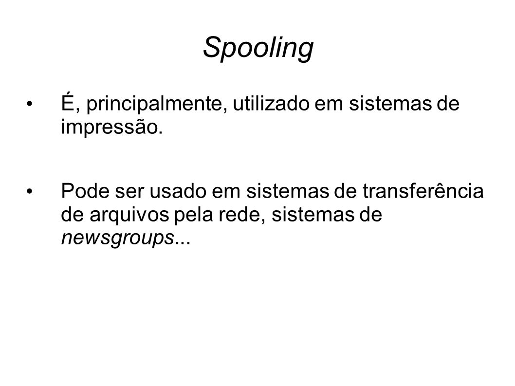 Spooling É, principalmente, utilizado em sistemas de impressão.