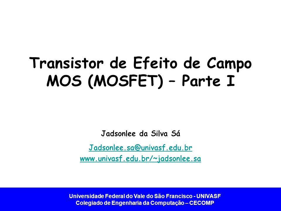 Transistor de Efeito de Campo MOS (MOSFET) – Parte I
