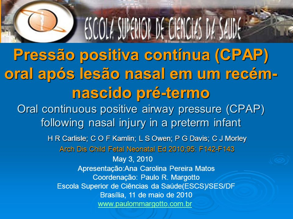 Pressão positiva contínua (CPAP) oral após lesão nasal em um recém-nascido pré-termo Oral continuous positive airway pressure (CPAP) following nasal injury in a preterm infant