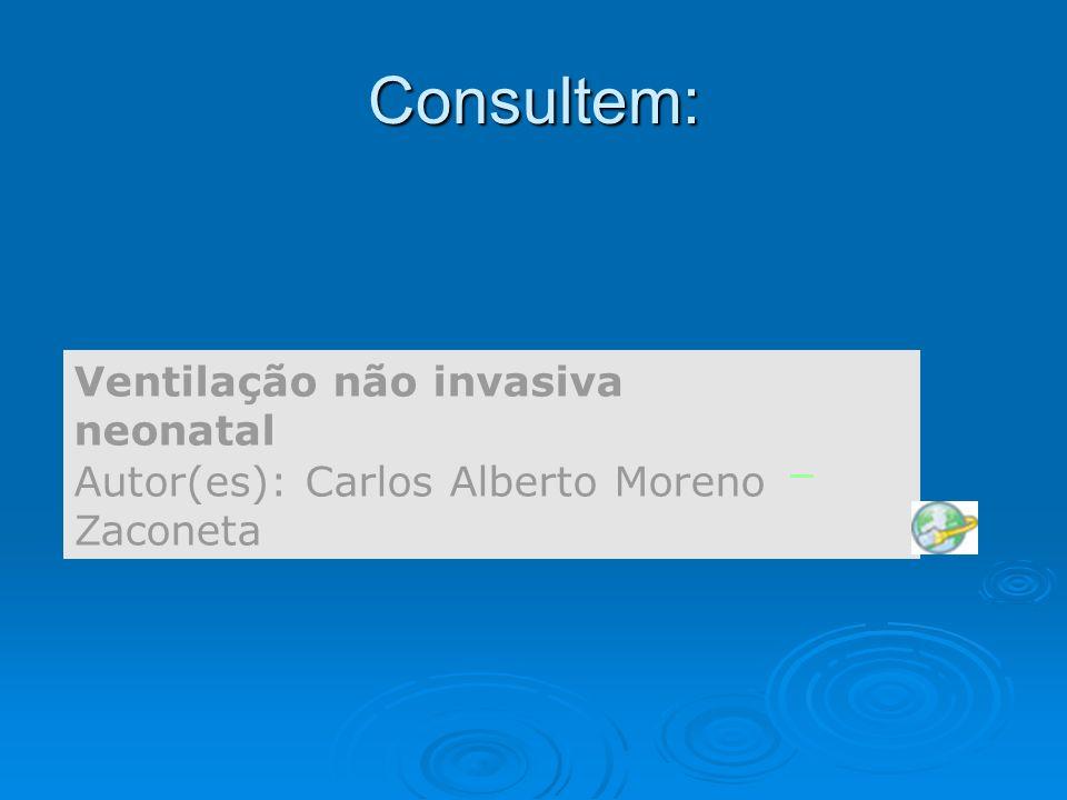 Consultem: Ventilação não invasiva neonatal Autor(es): Carlos Alberto Moreno Zaconeta