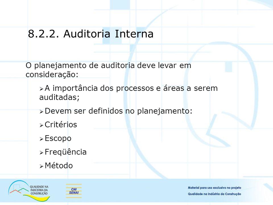 8.2.2. Auditoria Interna O planejamento de auditoria deve levar em consideração: A importância dos processos e áreas a serem auditadas;