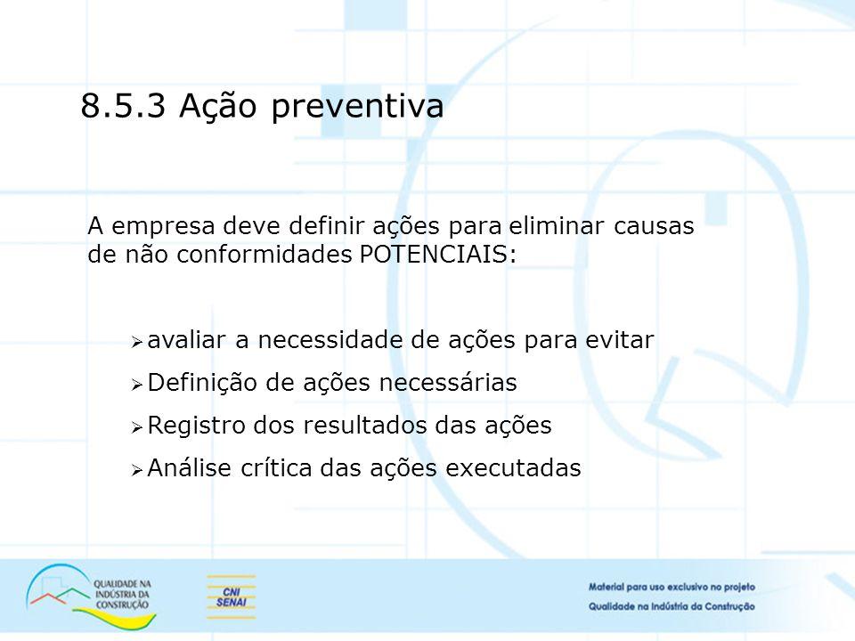 8.5.3 Ação preventiva A empresa deve definir ações para eliminar causas de não conformidades POTENCIAIS: