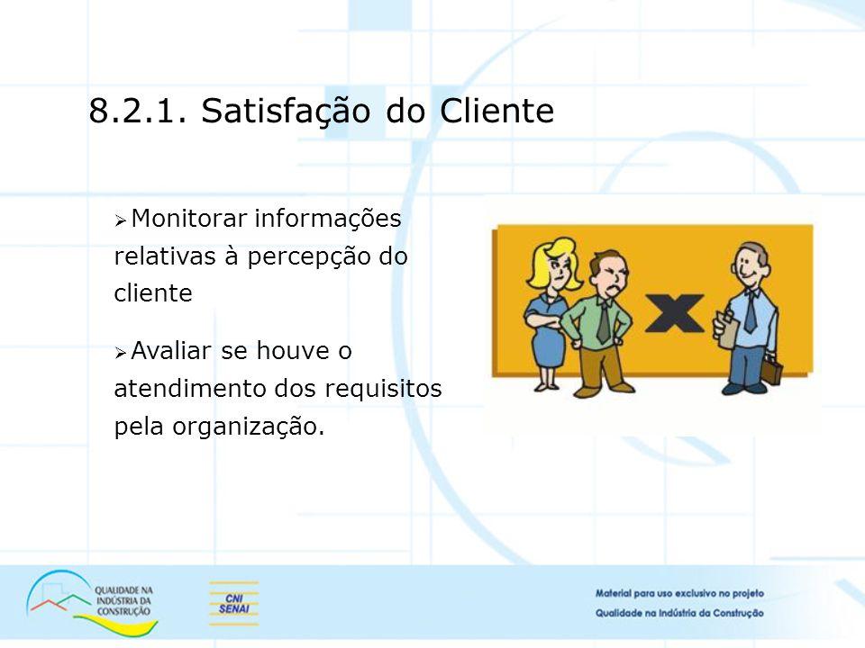 8.2.1. Satisfação do Cliente Monitorar informações relativas à percepção do cliente.