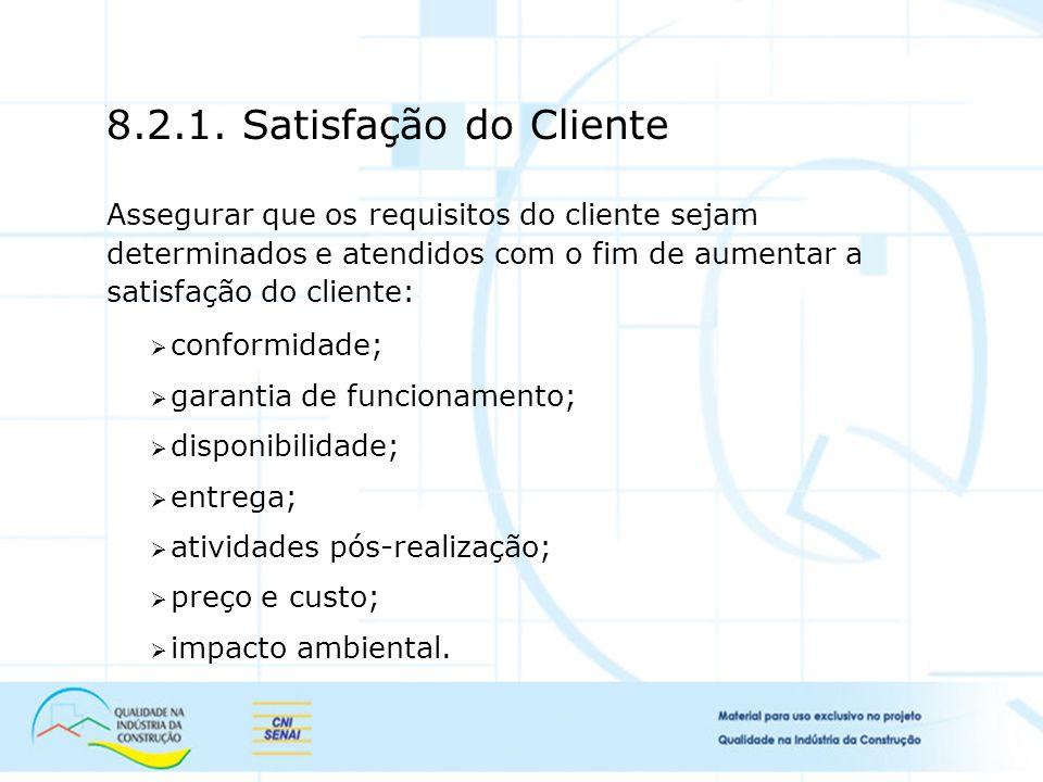 8.2.1. Satisfação do Cliente Assegurar que os requisitos do cliente sejam determinados e atendidos com o fim de aumentar a satisfação do cliente:
