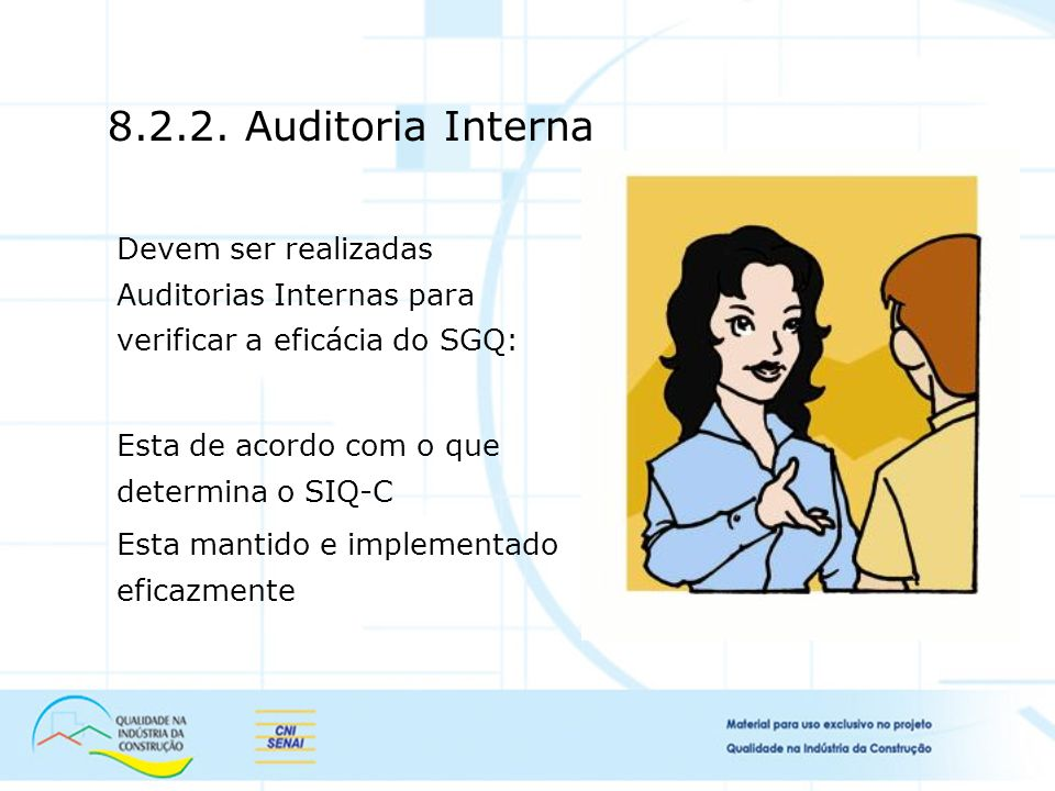 8.2.2. Auditoria Interna Devem ser realizadas Auditorias Internas para verificar a eficácia do SGQ: