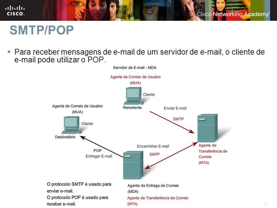 SMTP/POP Para receber mensagens de e-mail de um servidor de e-mail, o cliente de e-mail pode utilizar o POP.