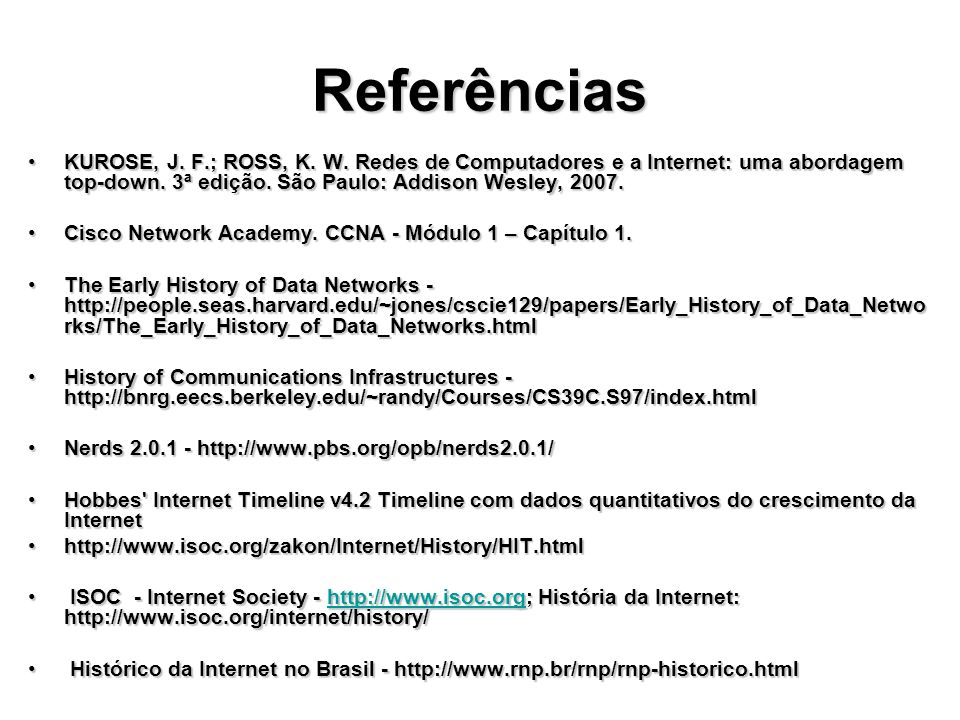 Referências KUROSE, J. F.; ROSS, K. W. Redes de Computadores e a Internet: uma abordagem top-down. 3ª edição. São Paulo: Addison Wesley, 2007.