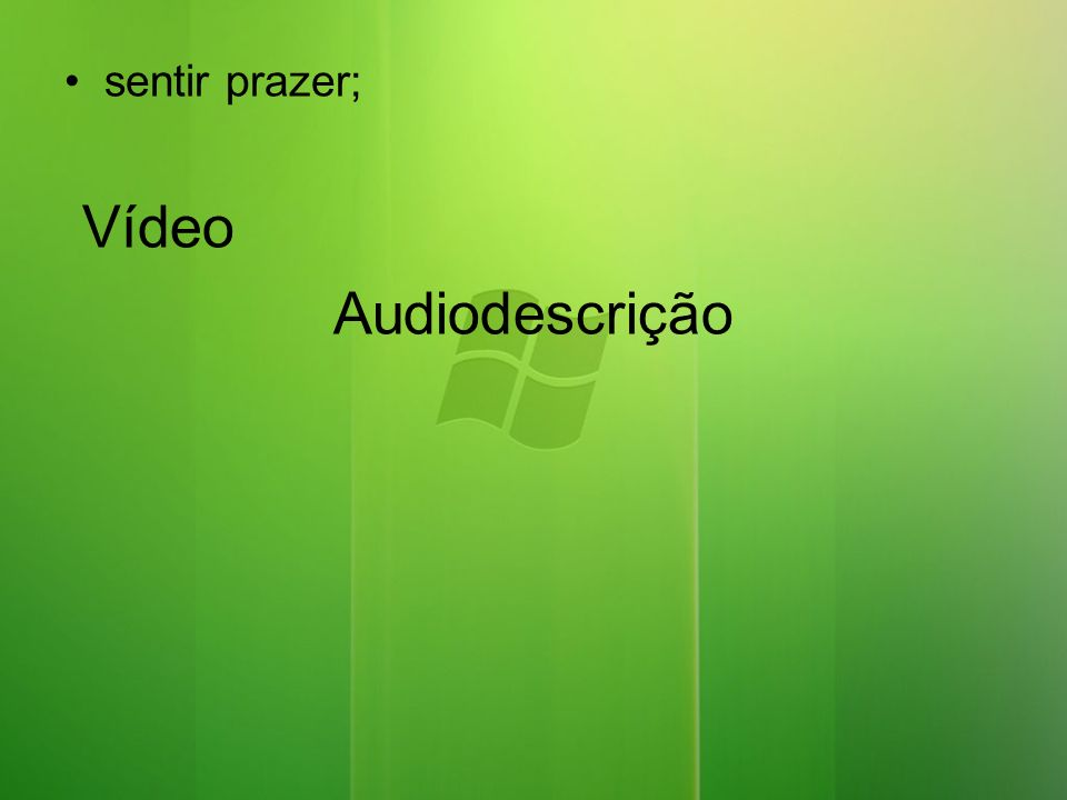 sentir prazer; Vídeo Audiodescrição