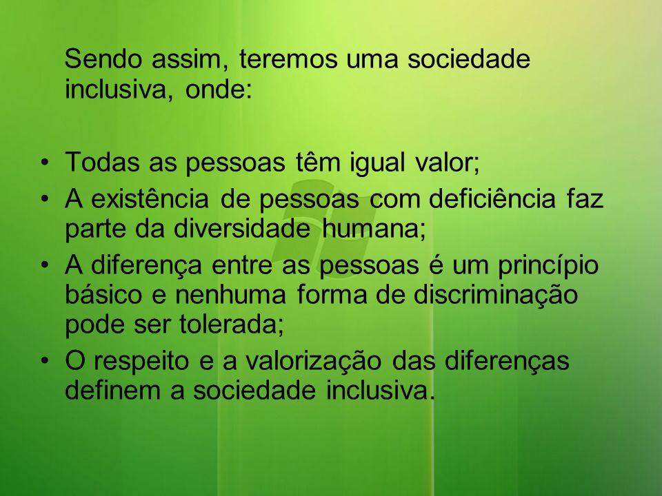 Sendo assim, teremos uma sociedade inclusiva, onde: