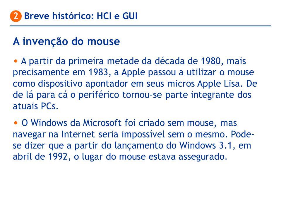 A invenção do mouse 2 Breve histórico: HCI e GUI