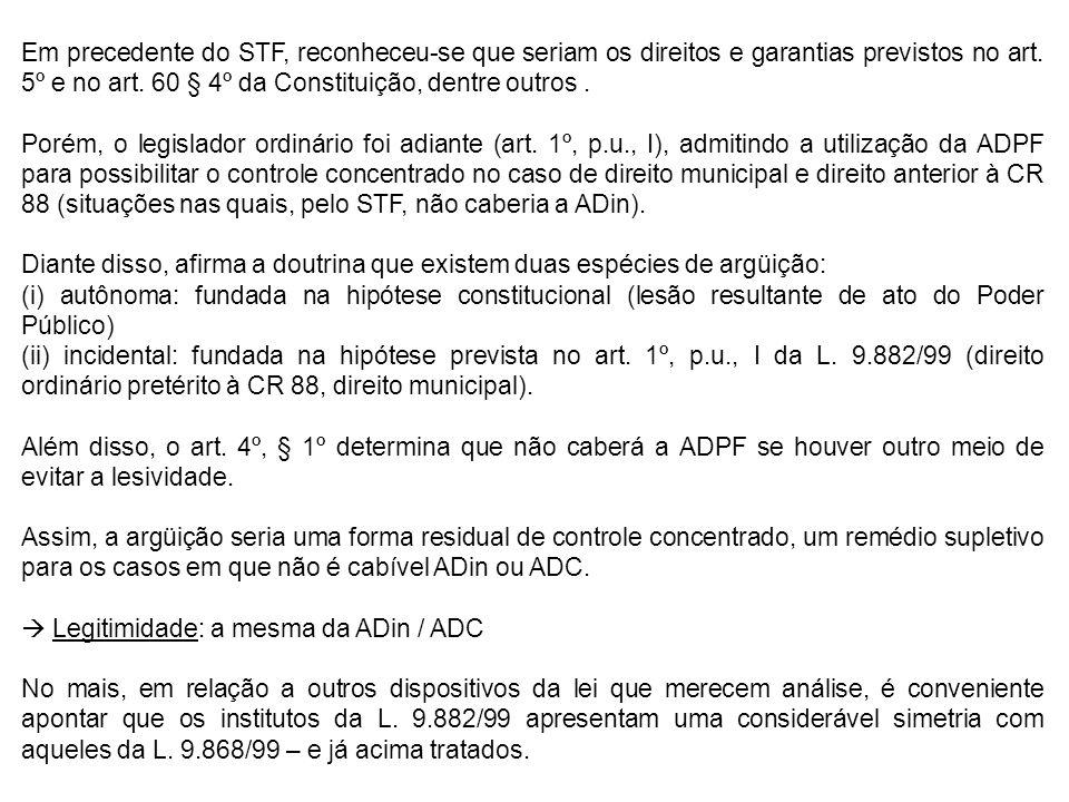 Em precedente do STF, reconheceu-se que seriam os direitos e garantias previstos no art. 5º e no art. 60 § 4º da Constituição, dentre outros .