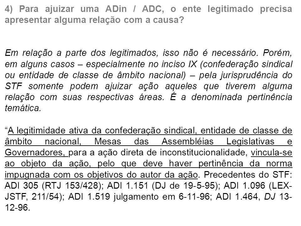 4) Para ajuizar uma ADin / ADC, o ente legitimado precisa apresentar alguma relação com a causa