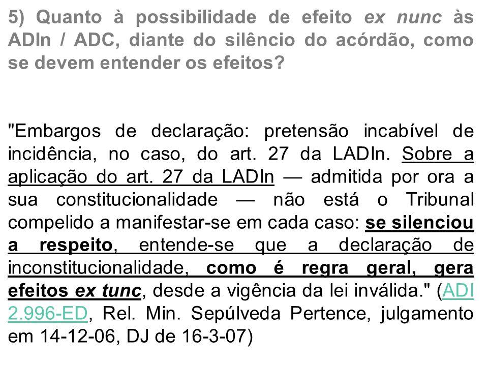 5) Quanto à possibilidade de efeito ex nunc às ADIn / ADC, diante do silêncio do acórdão, como se devem entender os efeitos