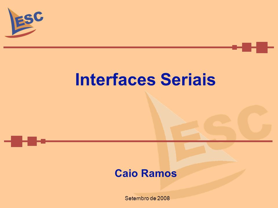 Interfaces Seriais Caio Ramos Setembro de 2008