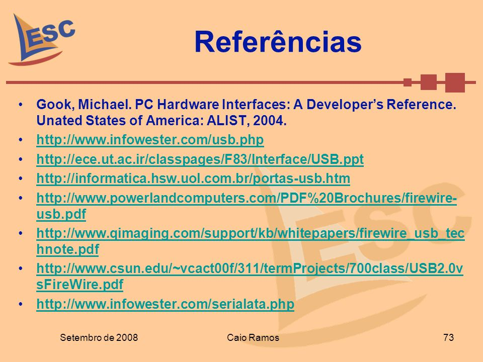 Referências Gook, Michael. PC Hardware Interfaces: A Developer's Reference. Unated States of America: ALIST, 2004.