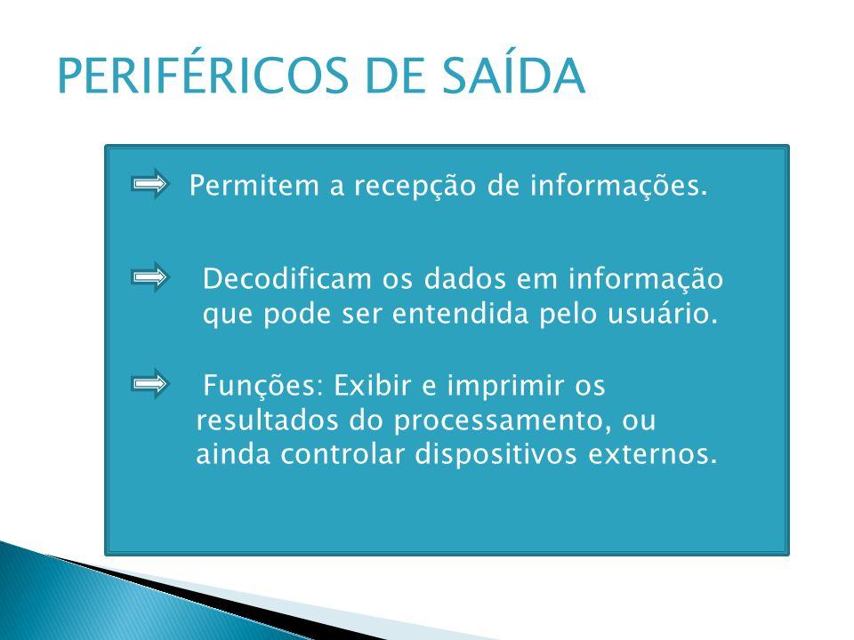 PERIFÉRICOS DE SAÍDA Permitem a recepção de informações.
