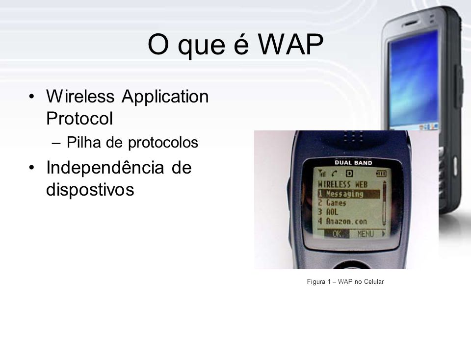 O que é WAP Wireless Application Protocol Independência de dispostivos