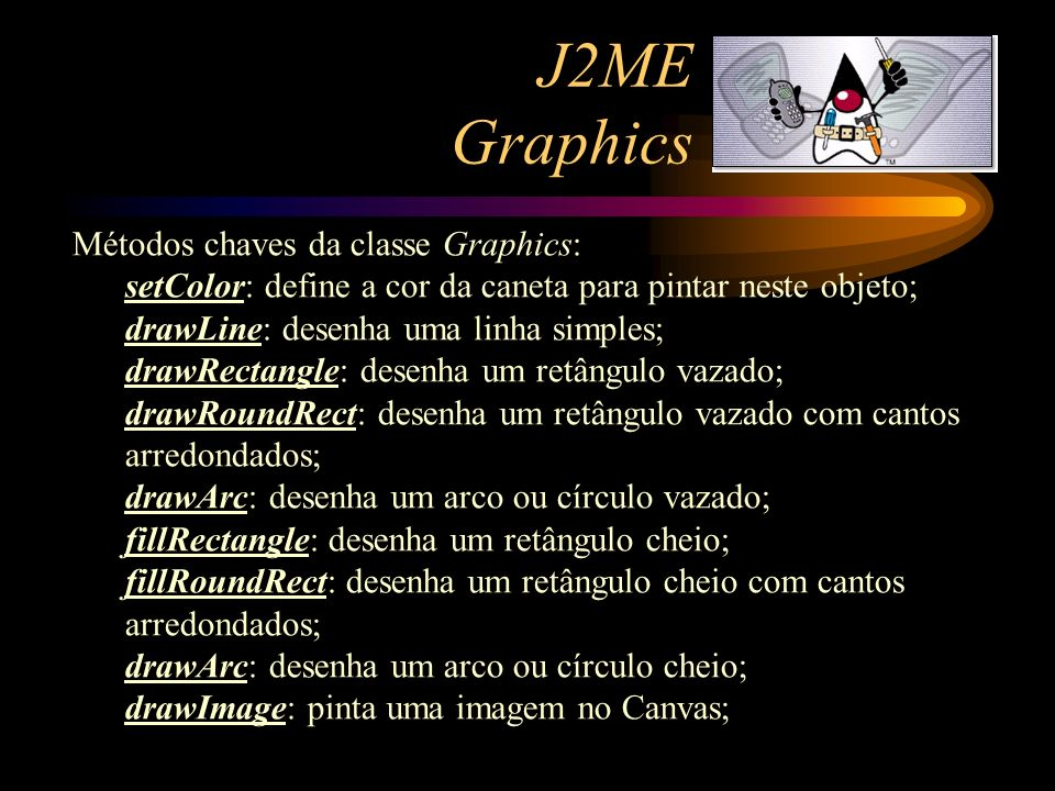 J2ME Graphics Métodos chaves da classe Graphics: