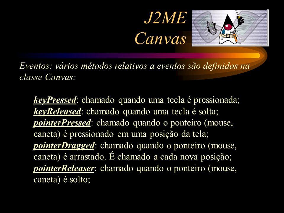 J2ME Canvas Eventos: vários métodos relativos a eventos são definidos na classe Canvas: keyPressed: chamado quando uma tecla é pressionada;