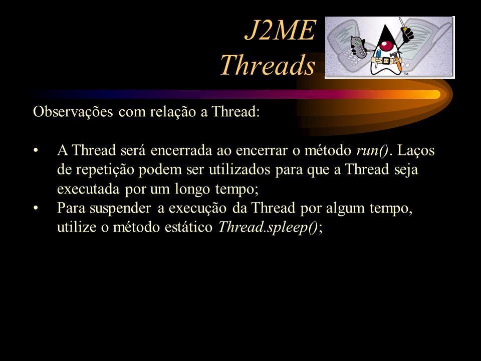 J2ME Threads Observações com relação a Thread: