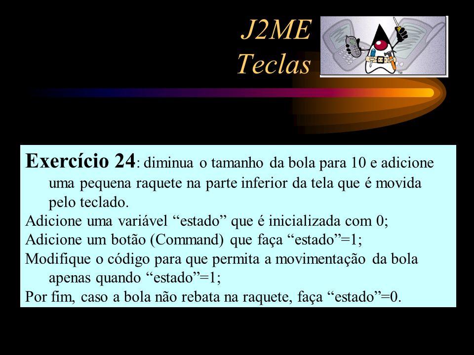 J2ME Teclas Exercício 24: diminua o tamanho da bola para 10 e adicione uma pequena raquete na parte inferior da tela que é movida pelo teclado.