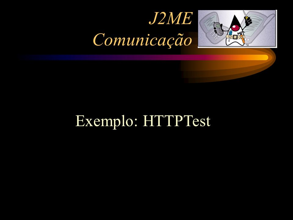 J2ME Comunicação Exemplo: HTTPTest