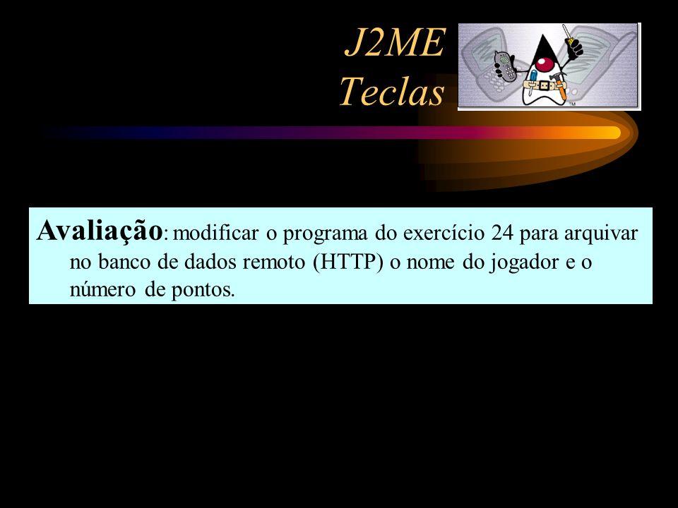 J2ME Teclas Avaliação: modificar o programa do exercício 24 para arquivar no banco de dados remoto (HTTP) o nome do jogador e o número de pontos.