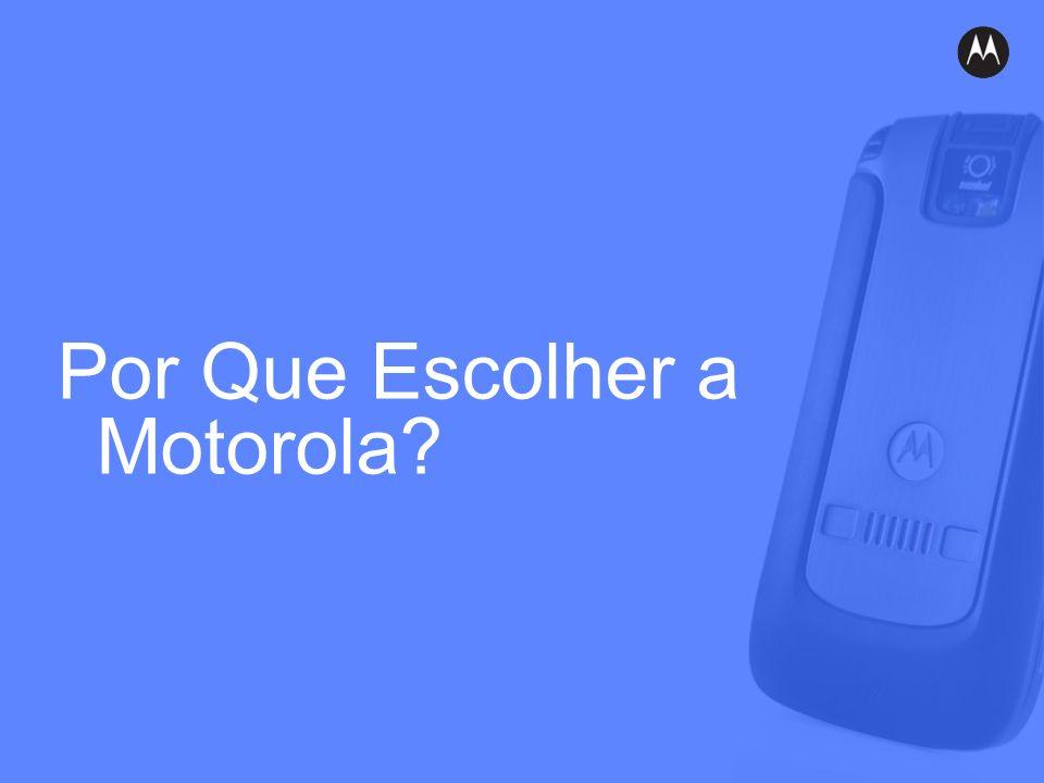 Por Que Escolher a Motorola
