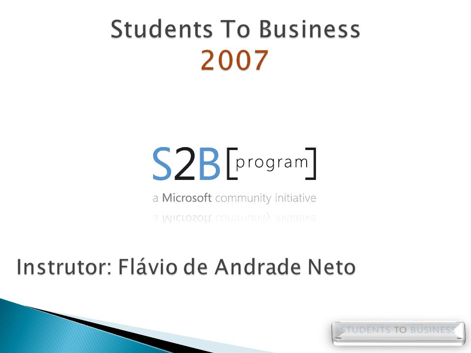 Students To Business 2007 Instrutor: Flávio de Andrade Neto