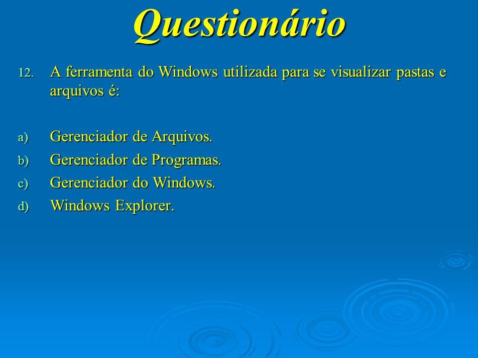 Questionário A ferramenta do Windows utilizada para se visualizar pastas e arquivos é: Gerenciador de Arquivos.