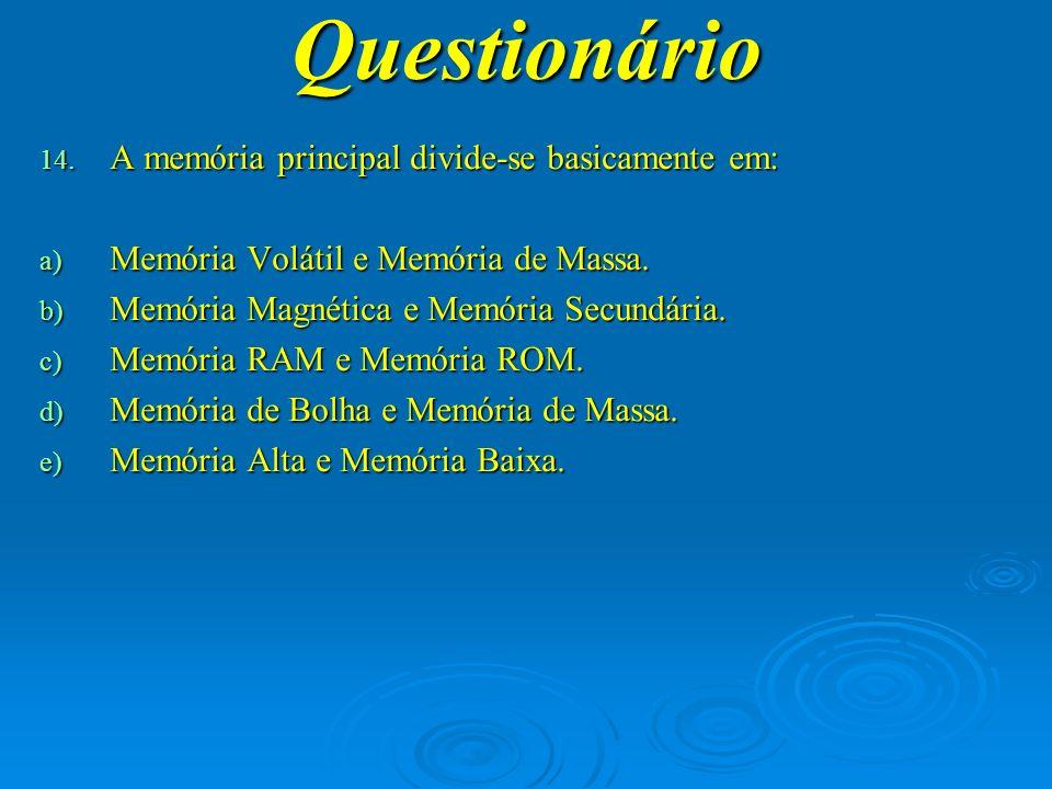 Questionário A memória principal divide-se basicamente em: