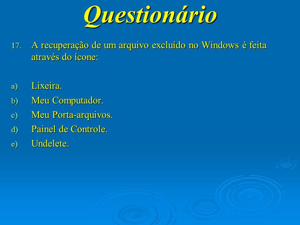 Questionário A recuperação de um arquivo excluído no Windows é feita através do ícone: Lixeira. Meu Computador.