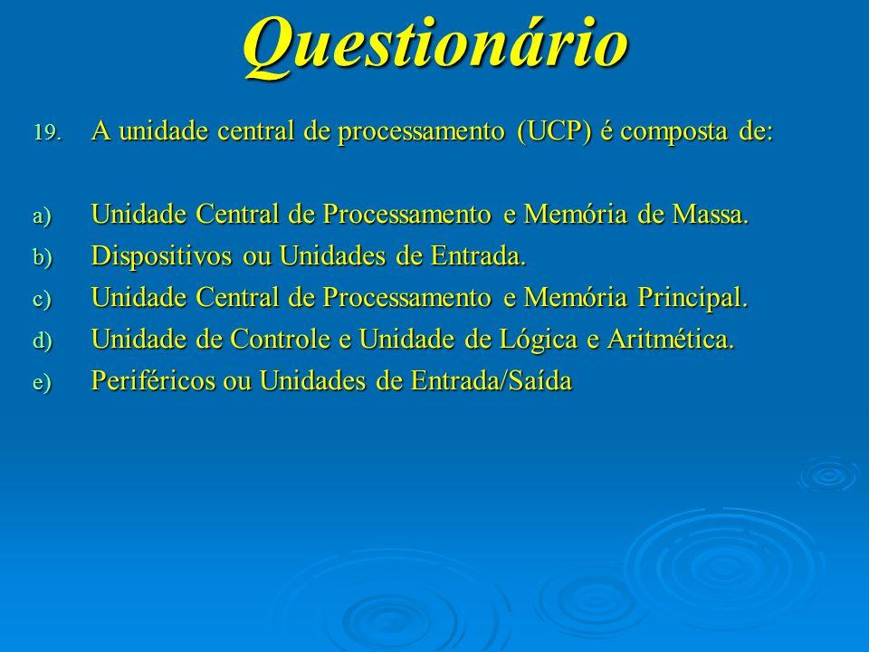 Questionário A unidade central de processamento (UCP) é composta de: