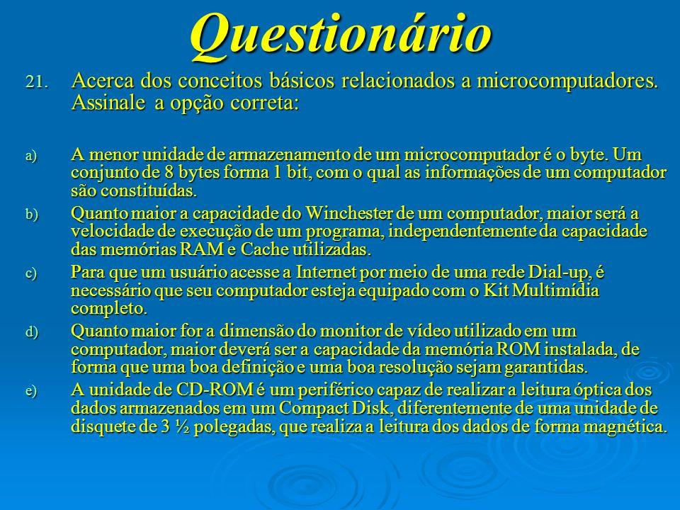 Questionário Acerca dos conceitos básicos relacionados a microcomputadores. Assinale a opção correta: