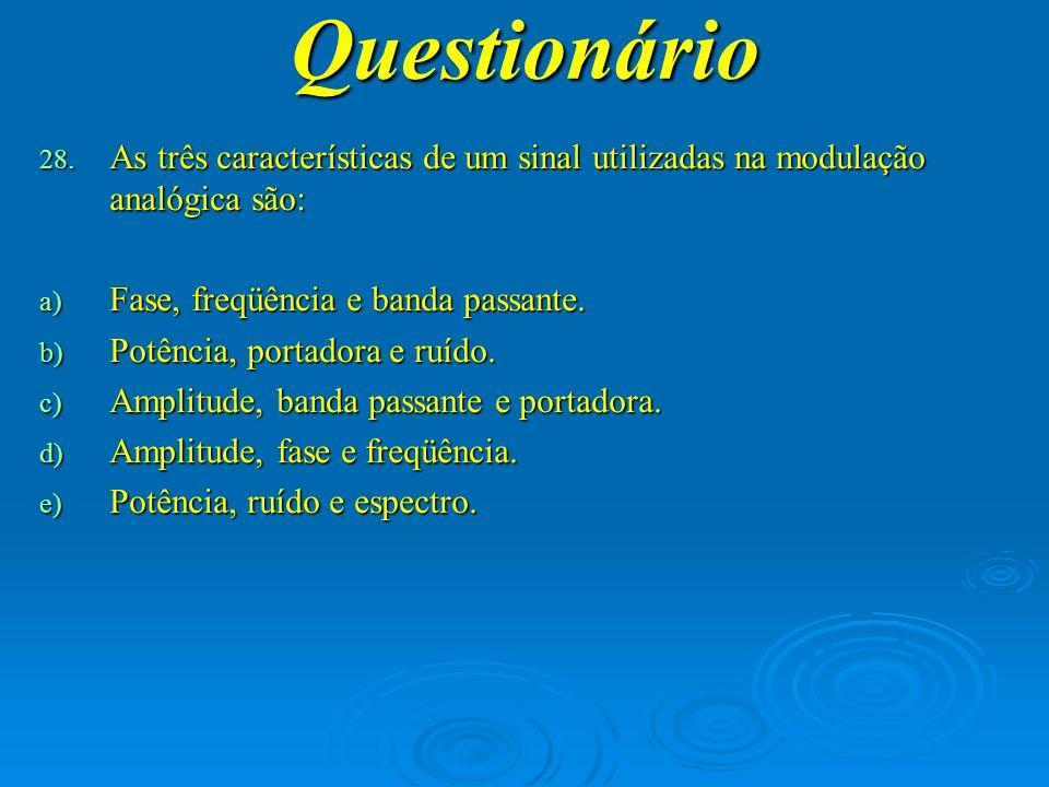 Questionário As três características de um sinal utilizadas na modulação analógica são: Fase, freqüência e banda passante.