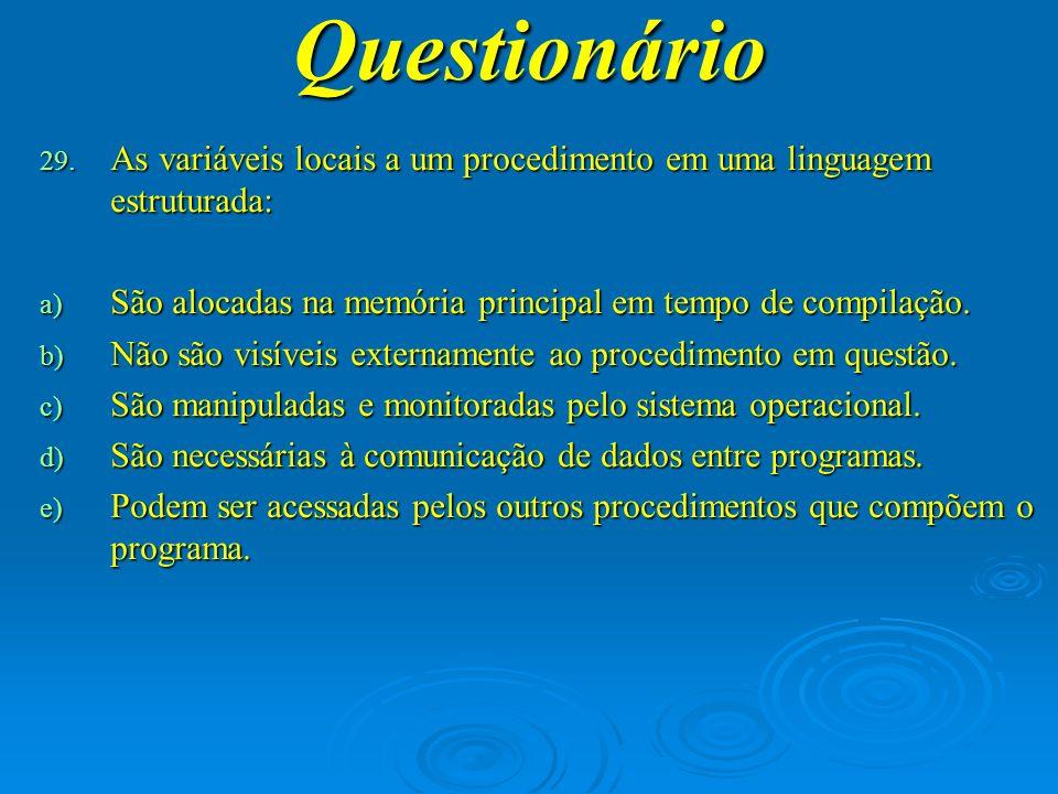 Questionário As variáveis locais a um procedimento em uma linguagem estruturada: São alocadas na memória principal em tempo de compilação.