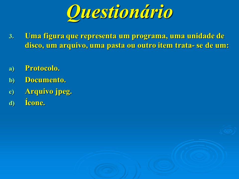 Questionário Uma figura que representa um programa, uma unidade de disco, um arquivo, uma pasta ou outro item trata- se de um:
